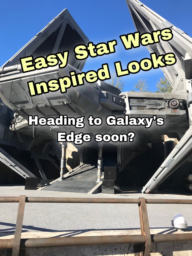 Heading to Galaxy's Edge at Disney's Hollywood Studios? Ideas for Star Wars Inspired Looks