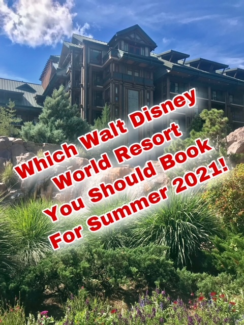 Which Walt Disney World Resort I recommend for Summer2021