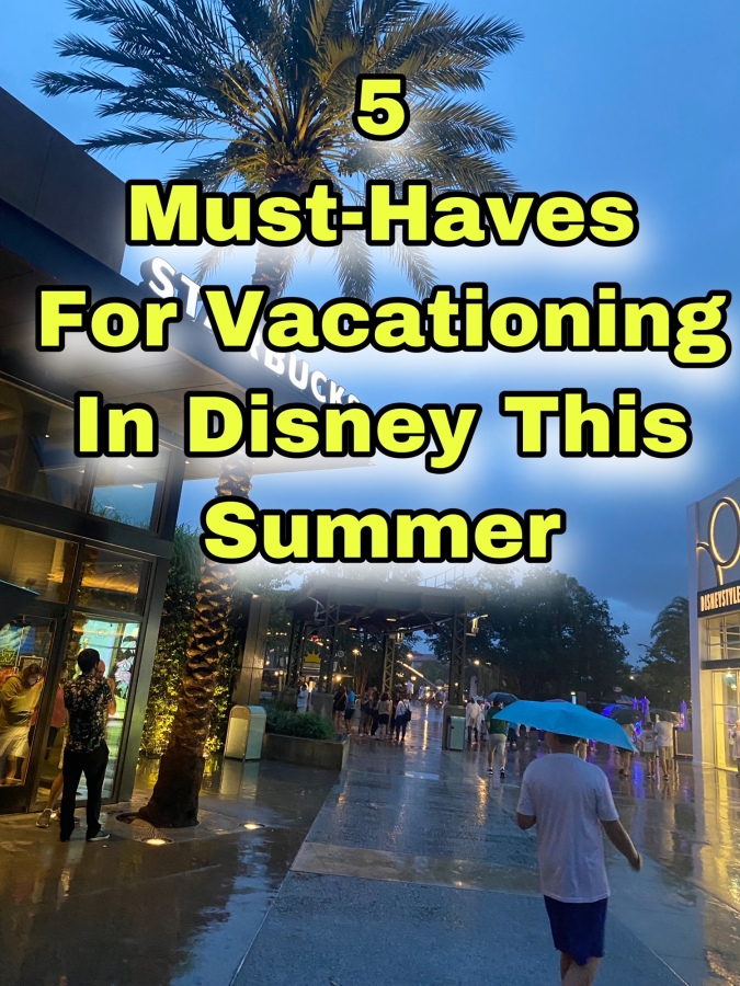 5 MUST HAVE ITEMS FOR VACATIONING IN DISNEY THISSUMMER